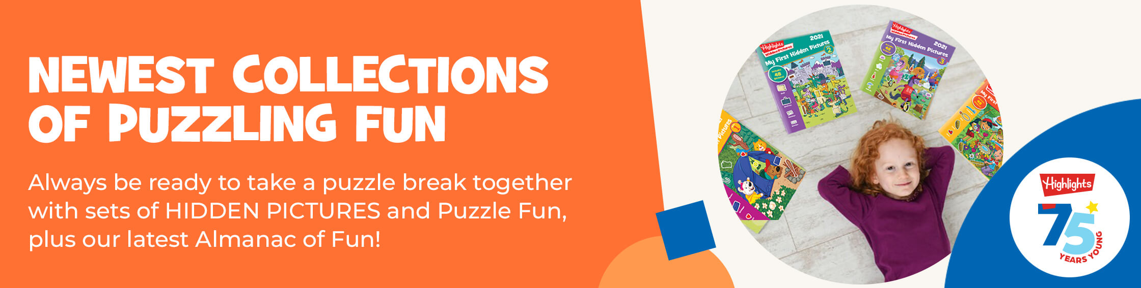 Find our newest collections of puzzling fun including annual 4-book sets of our iconic HIDDEN PICTURES, Puzzle Fun, and the latest edition of our Almanac of Fun!