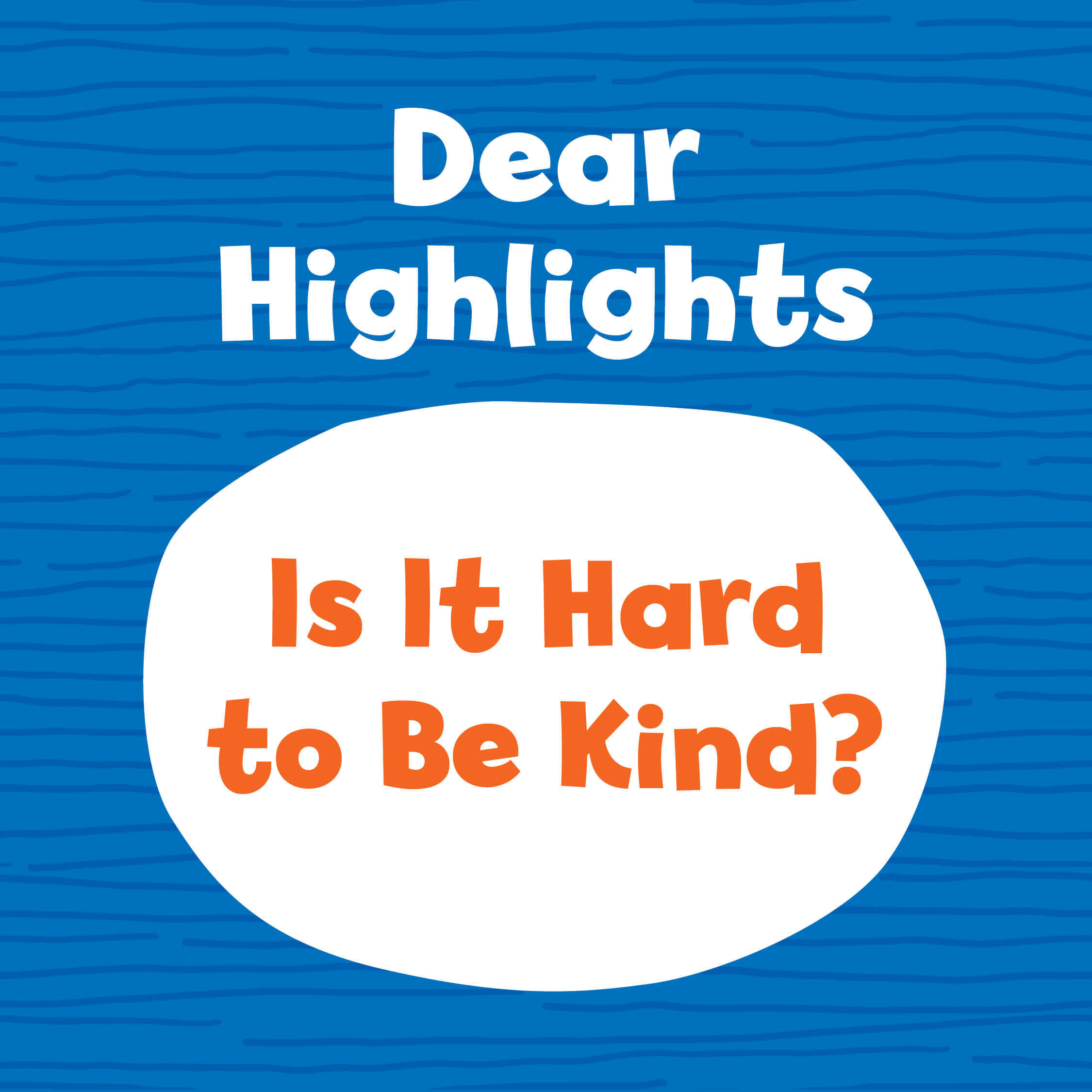Dear Highlights: Is It Hard to Be Kind?