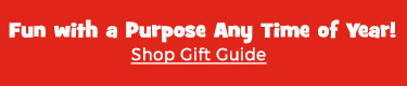 Find fun with a purpose for any time of year in our Gift Guide.
