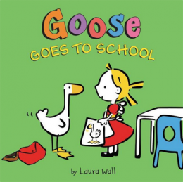 Goose Goes to School by Laura Wall
